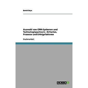 Carregue Von CrmSystemen Und Technologiepartnern Kriterien Prozesse Und Erfolgsfaktoren por Beye & Daniel