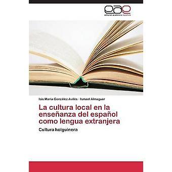 La Cultura Local En La enseñanza del Español Como Lengua Extranjera por Gonzalez Aviles Isis Maria