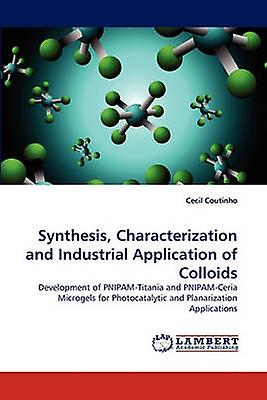 Synthesis Characterization and Industrial Application of Colloids by Coutinho & Cecil