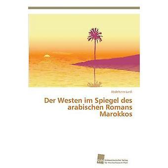 Der Westen im Spiegel des arabischen Romans Marokkos by Lardi Abdelkrim