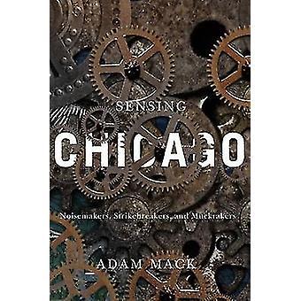 Sensing Chicago - Noisemakers - Strikebreakers - and Muckrakers by Ada