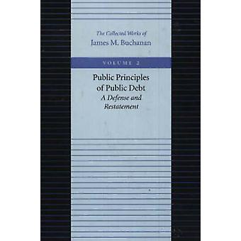The Public Principles of Public Debt - A Defense and Restatement by Ja