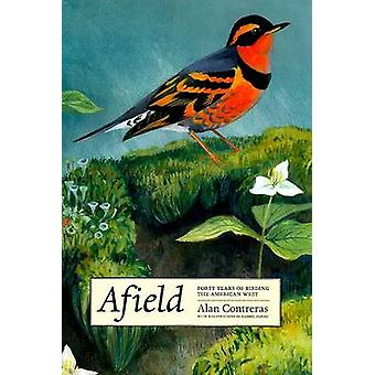 Afield - Forty Years of Birding the American West by Alan Contreras -