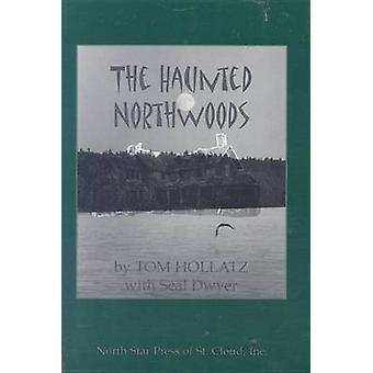 The Haunted Northwoods (Ohio) by Tom Hollatz - 9780878391448 Book