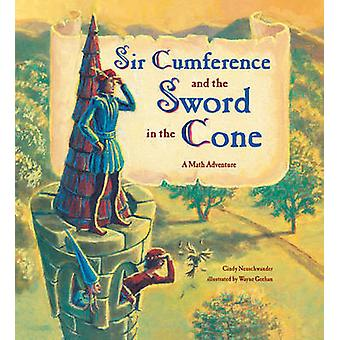 Sir Cumference and the Sword in the Cone - A Math Adventure by Cindy N