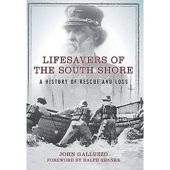Lifesavers of the South Shore - A History of Rescue and Loss by John G