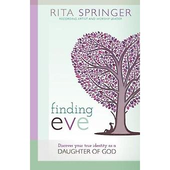 Finding Eve - Discover Your True Identity as a Daughter of God by Rita