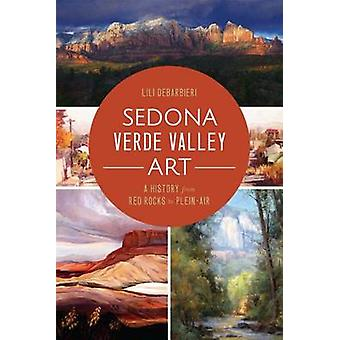 Sedona Verde Valley Art - - A History from Red Rocks to Plein-Air by Li