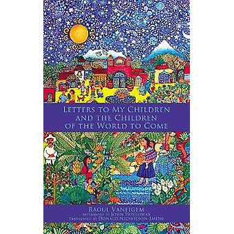 Letters To My Children And The Children Of The World To Come by Lette