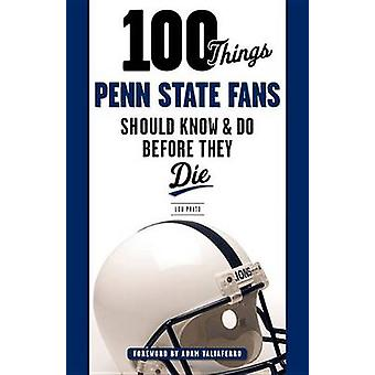 100 Things Penn State Fans Should Know & Do Before They Die by Lou Pr