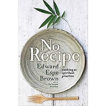 No Recipe - Cooking as Spiritual Practice by Edward Espe Brown - 97816