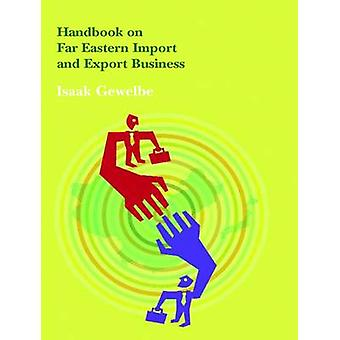 Handbook on Far Eastern Import and Export Business by Isaak Gewelbe -