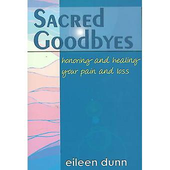 Sacred Goodbyes - Honoring and Healing Your Pain and Loss by Eileen Du