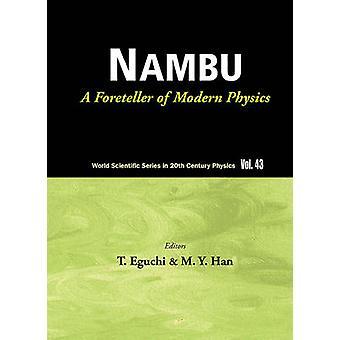Nambu - A Foreteller of Modern Physics (New Edition) by Tohru Eguchi -