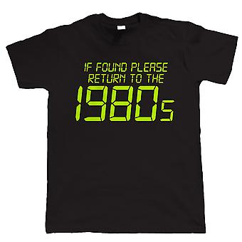 Vectorbomb, If Found Please Return To The 1980s, Mens Funny T-Shirt  (S to 5XL)