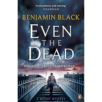 Even the Dead - A Quirke Dublin Mystery by Benjamin Black - 9780241197