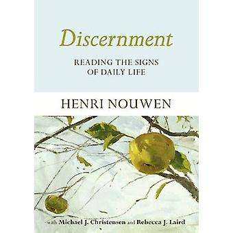 Discernment - Reading the Signs of Daily Life by Henri Nouwen - Michae