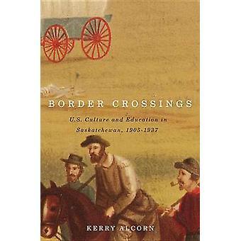 Border Crossings - US Culture et éducation en Saskatchewan - 1905-193