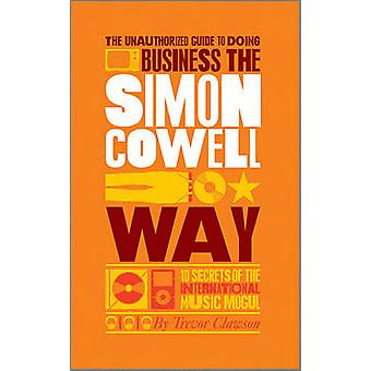 The Unauthorized Guide to Doing Business the Simon Cowell Way - 10 Sec