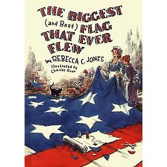 The Biggest (and Best) Flag That Ever Flew by Rebecca C. Jones - 9780