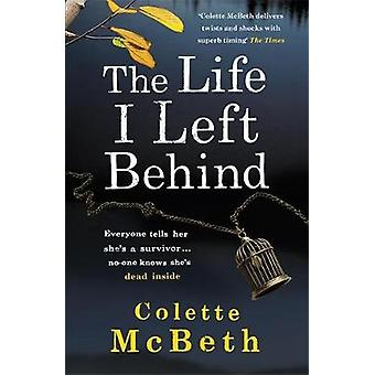 The Life I Left Behind by Colette McBeth - 9781472205988 Book