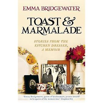 Toast & Marmalade - Stories from the Kitchen Dresser - A Memoir by Emm