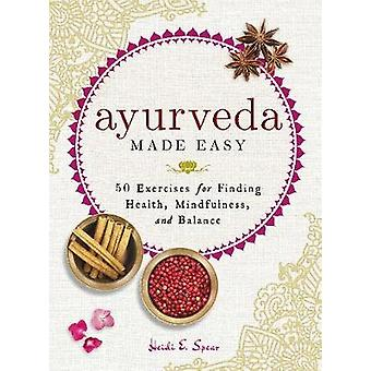Ayurveda Made Easy - 50 Exercises for Finding Health - Mindfulness - a