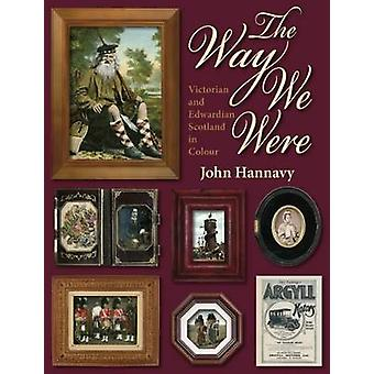 The Way We Were - Victorian and Edwardian Scotland in Colour by John H