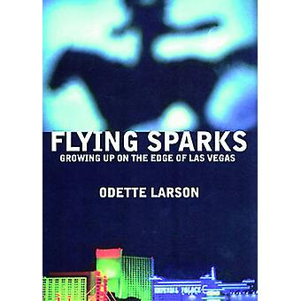 Flying Sparks - Growing Up on the Edge of Las Vegas by Odette Larson -
