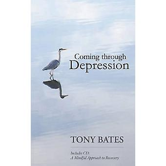 Coming Through Depression - A Mindful Approach to Recovery by Tony Bat