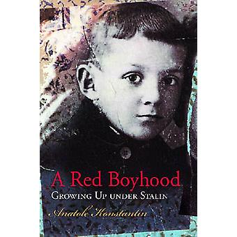 A Red Boyhood - Growing Up Under Stalin by Anatole Konstantin - 978082
