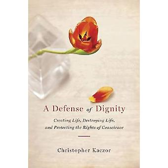 A Defense of Dignity - Creating Life - Destroying Life and Protecting