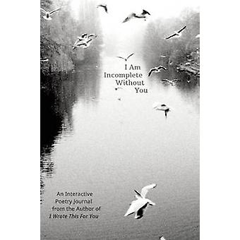 I am Incomplete Without You - An Interactive Poetry Journal from the A