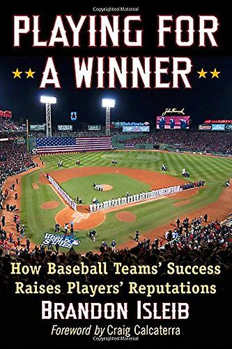 Playing for a Winner - How Baseball Teams& Success Raises Players& Rep