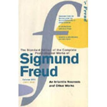 The Complete Psychological Works of Sigmund Freud: An Infantile Neurosis and Other Works Vol 17