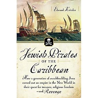 Jewish Pirates of the Caribbean: How a Generation of Swashbuckling Jews Carved Out an Empire in the New World in Their Quest for Treasure, Religious F