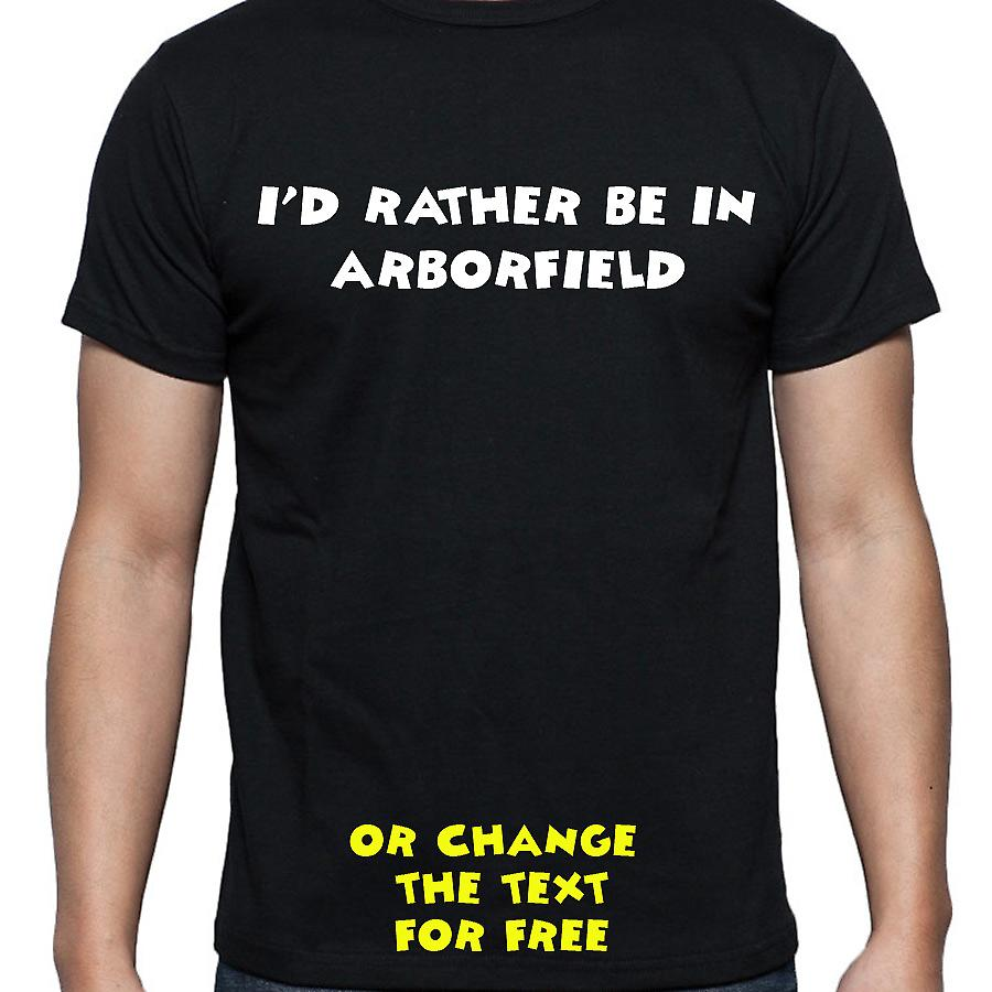 I'd Rather Be In Arborfield Black Hand Printed T shirt