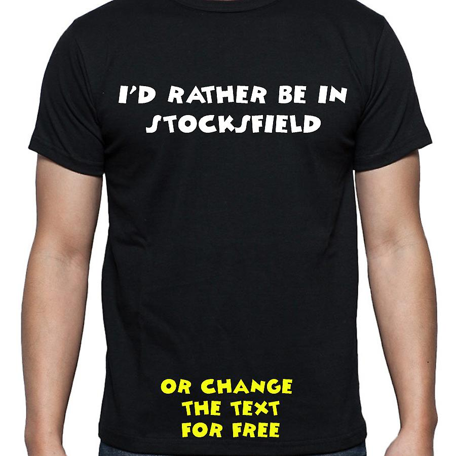 I'd Rather Be In Stocksfield Black Hand Printed T shirt