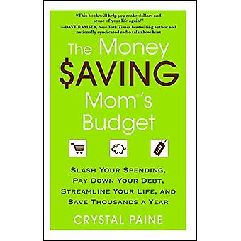 Det pengar att spara mammas Budget: Slash dina utgifter, betala ner din skuld, effektivisera ditt liv och spara tusentals kronor om året