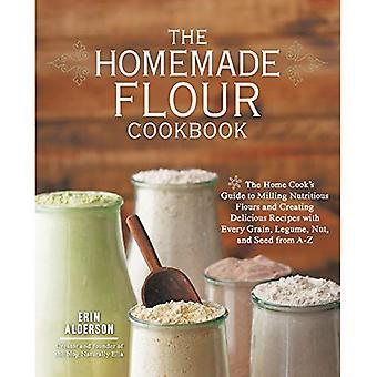 Le livre de cuisine maison farine: Guide de la cuisine maison de fraisage des farines nutritives et de créer de délicieuses recettes...
