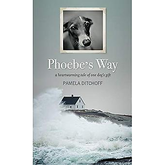 Phoebe's Way : A Heartwarming Tale of One Dog's Gift