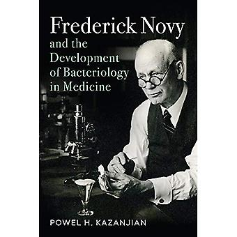 Frederick Novy and the Development of Bacteriology in Medicine (Critical Issues in Health and Medicine Series)