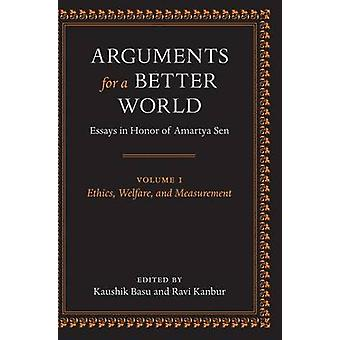 Arguments for a Better World Essays in Honor of Amartya Sen Volume I Ethics Welfare and Measurement by Basu & Kaushik