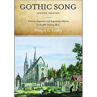 Gothic Song Victorine Sequences and Augustinian Reform in TwelfthCentury Paris Second Edition by Fassler & Margot E.