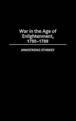 War in the Age of the Enlightenment 17001789 by Starkey & Armstrong