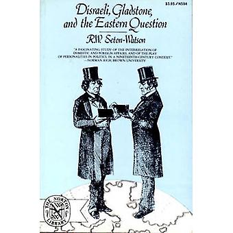 Disraeli Gladstone and the Eastern Question by SetonWatson & R. W.