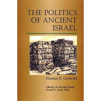 The Politics of Ancient Israel by Gottwald