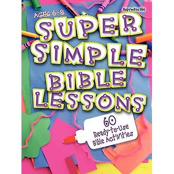 Super Simple Bible Lessons Ages 68 60 ReadyToUse Bible Activities for Ages 68 by Stickler & LeeDell