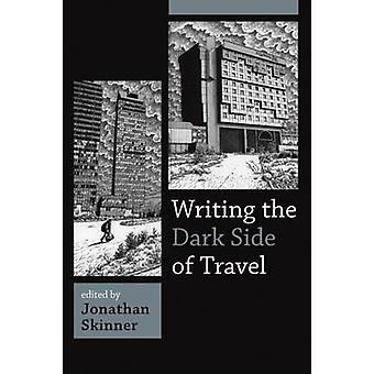 Writing the Dark Side of Travel by Skinner & Jonathan