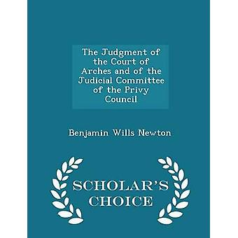 The Judgment of the Court of Arches and of the Judicial Committee of the Privy Council  Scholars Choice Edition by Newton & Benjamin Wills